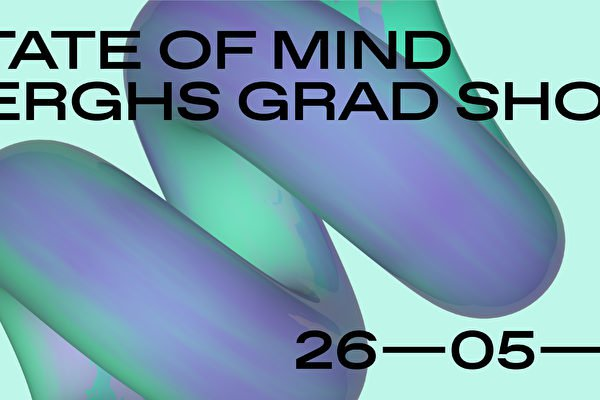 BERGHS GRAD SHOW – STATE OF MIND